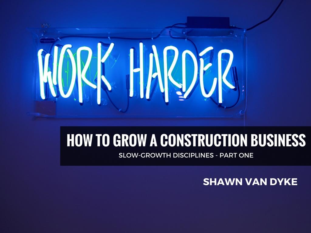How To Grow A Construction Business Shawnvandyke Com