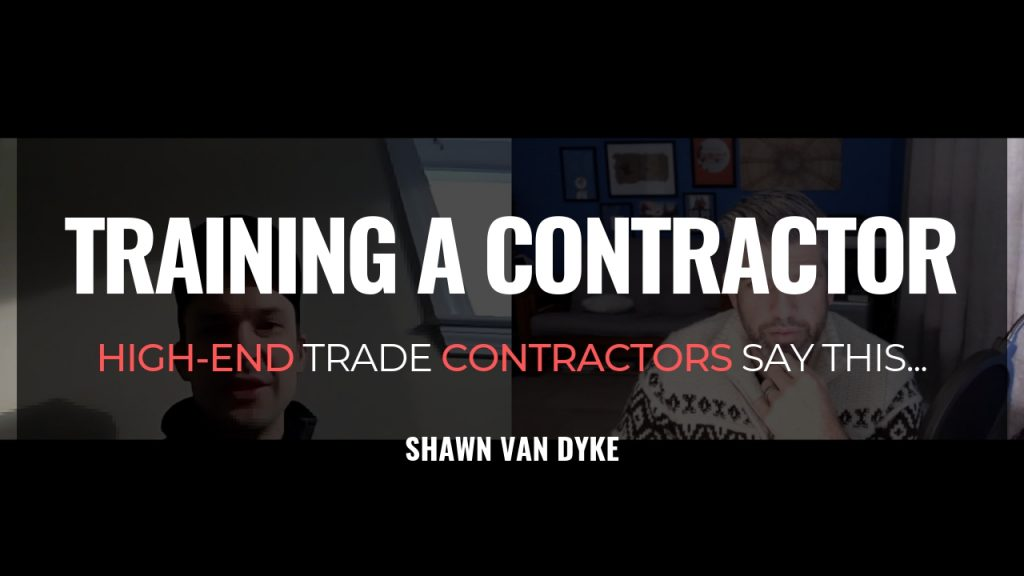 TRAINING A CONTRACTOR Shawn Van Dyke Construction Business Coach