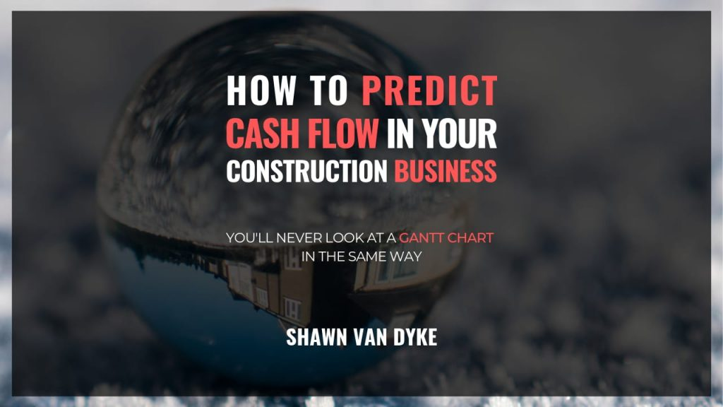 PREDICT CONSTRUCTION REVENUE CASH FLOW GANTT CHART